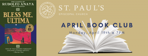 April Book Club on April 19th at 7pm is the Book Bless Me Ultima